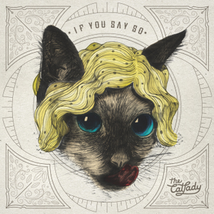 """The Cat Lady <BR> """"If You Say So"""""""