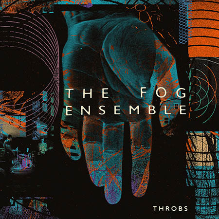 "The Fog Ensemble <BR> ""Throbs"""
