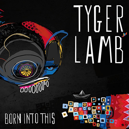 "Tyger Lamb <BR> ""Born Into This"""