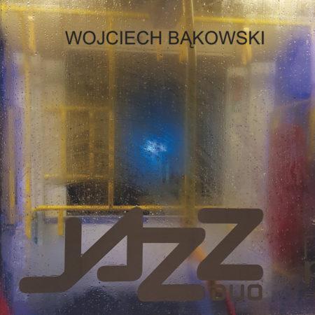 """Wojciech Bąkowski <BR>""""Jazz Duo"""""""