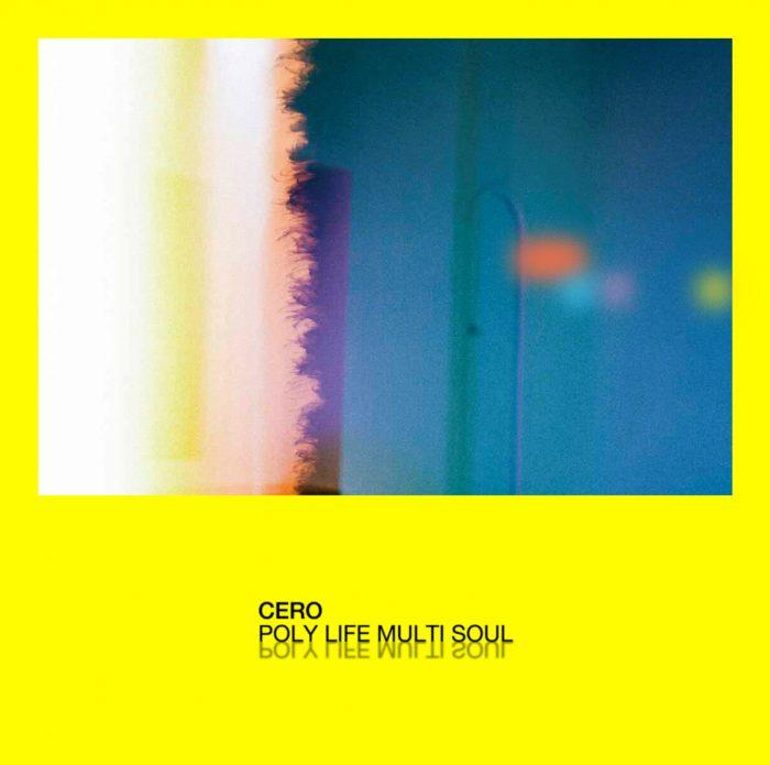 "cero <BR> ""Poly Life Multi Soul"""