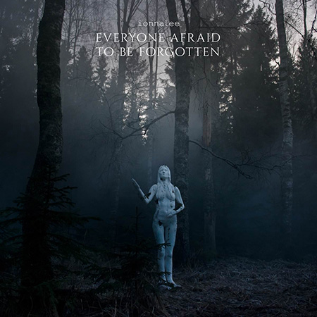 """ionnalee <BR> """"Everyone Afraid to Be Forgotten"""""""