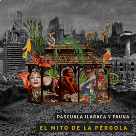 """Pascuala Ilabaca y Fauna <BR> """"El Mito de la Pérgola"""""""